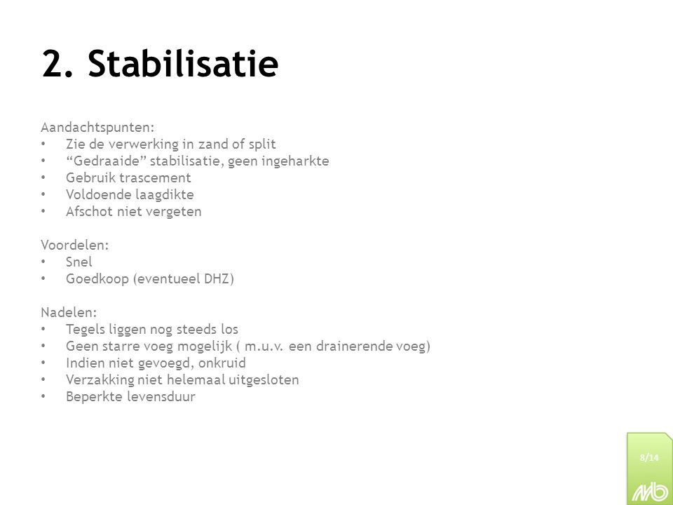"""2. Stabilisatie Aandachtspunten: Zie de verwerking in zand of split """"Gedraaide"""" stabilisatie, geen ingeharkte Gebruik trascement Voldoende laagdikte A"""