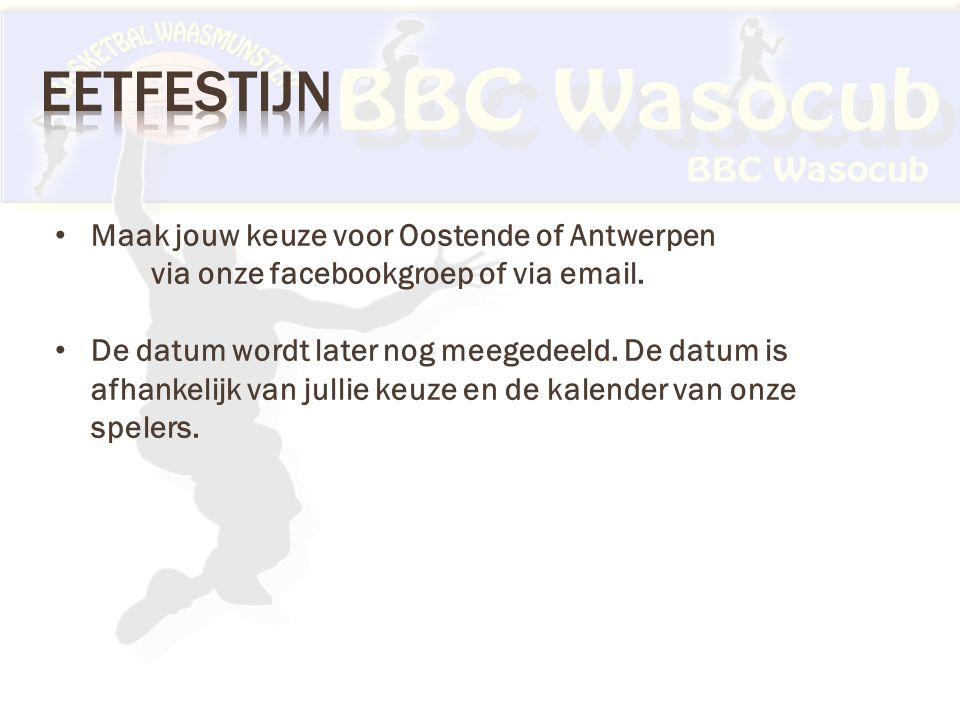 Maak jouw keuze voor Oostende of Antwerpen via onze facebookgroep of via email.