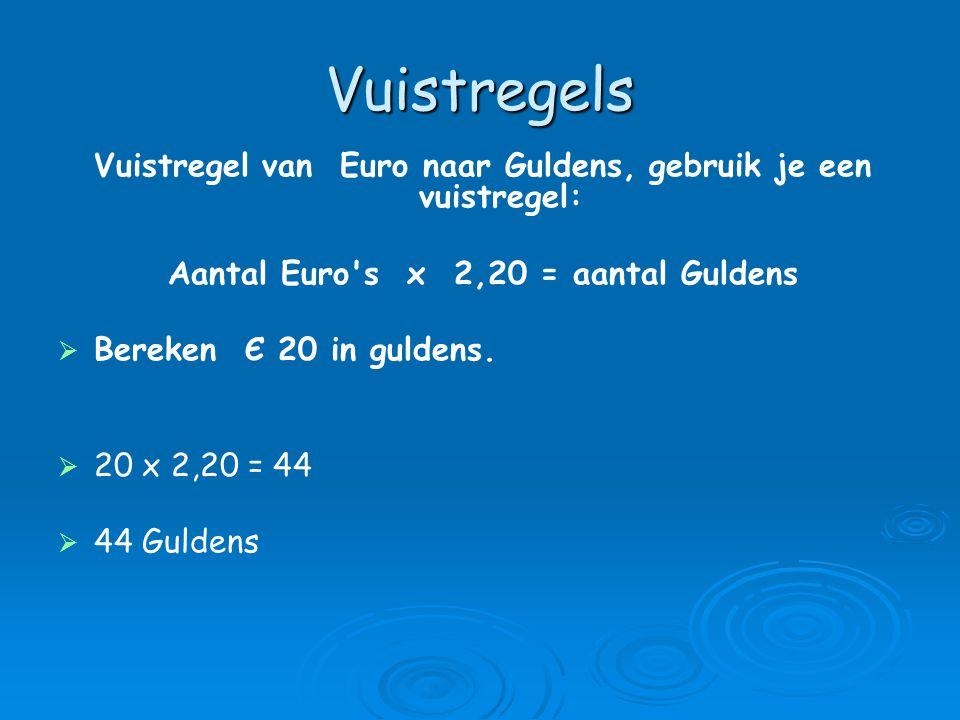 Vuistregels Vuistregel van Euro naar Guldens, gebruik je een vuistregel: Aantal Euro s x 2,20 = aantal Guldens   Bereken Є 20 in guldens.