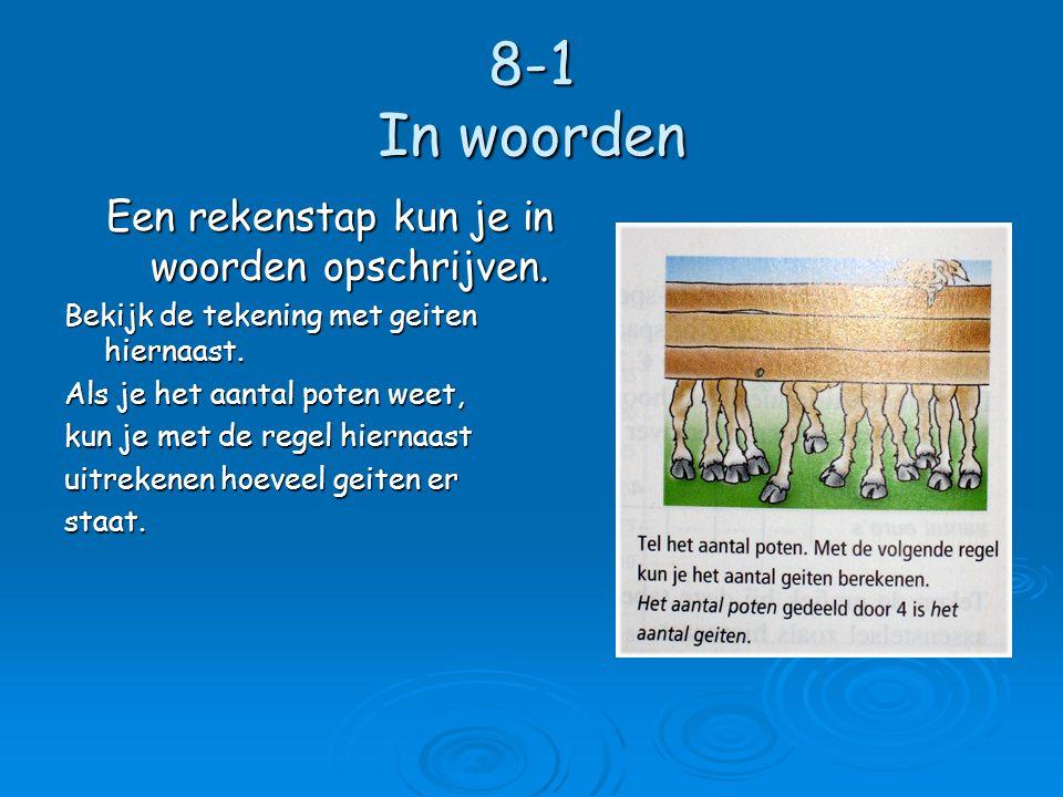 8-1 In woorden Een rekenstap kun je in woorden opschrijven.