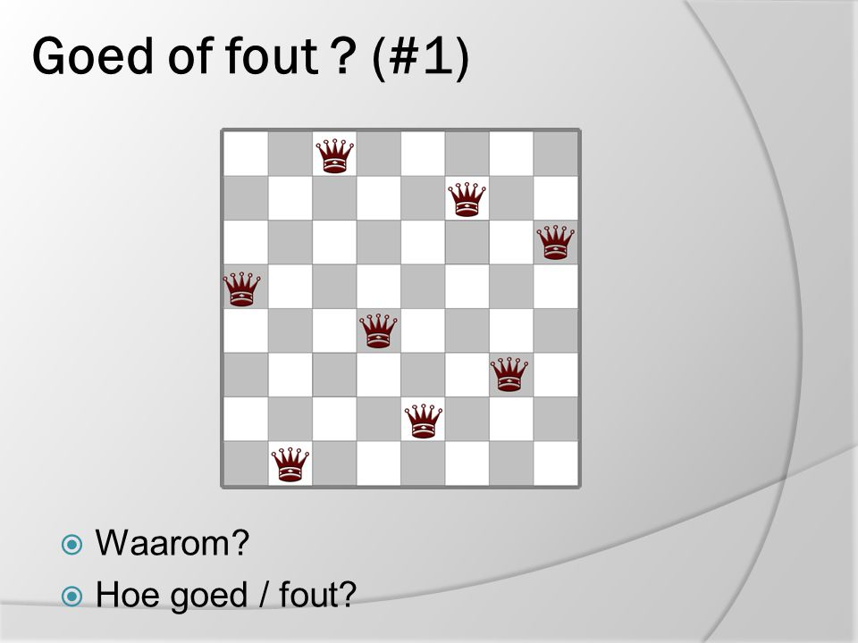 Goed of fout ? (#1)  Waarom?  Hoe goed / fout?