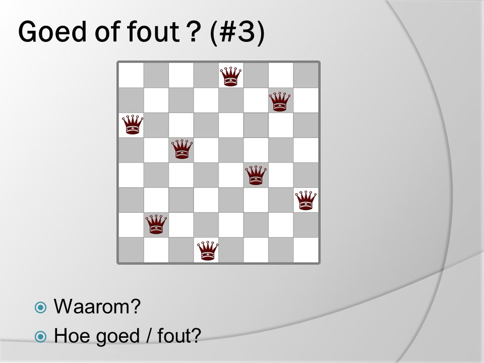 Goed of fout ? (#3)  Waarom?  Hoe goed / fout?