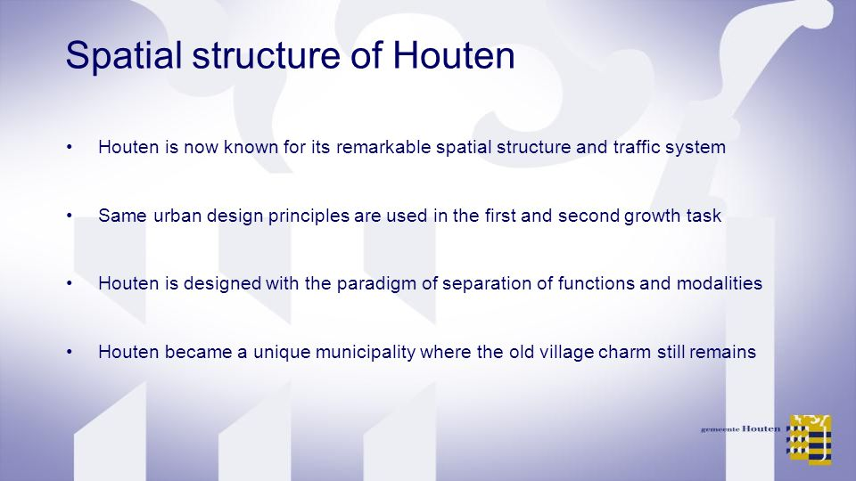 Spatial structure of Houten Houten is now known for its remarkable spatial structure and traffic system Same urban design principles are used in the first and second growth task Houten is designed with the paradigm of separation of functions and modalities Houten became a unique municipality where the old village charm still remains