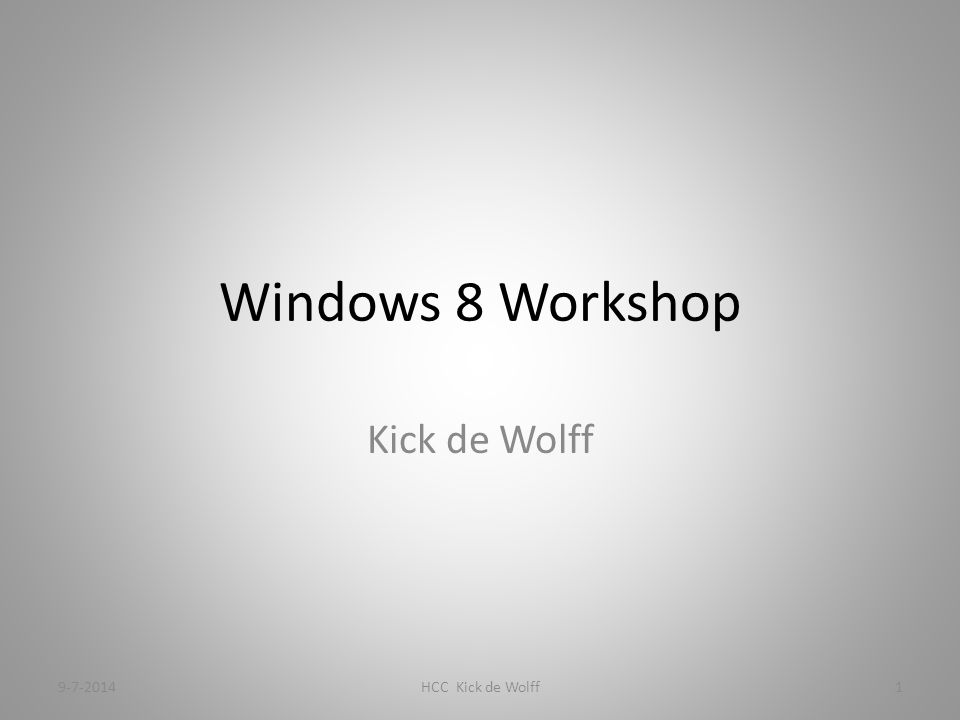 Windows 8 Workshop Kick de Wolff 9-7-2014HCC Kick de Wolff1