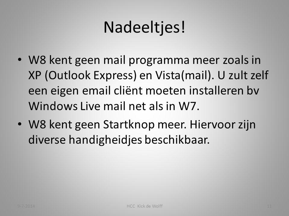 Nadeeltjes. W8 kent geen mail programma meer zoals in XP (Outlook Express) en Vista(mail).