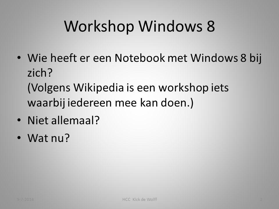 Workshop Windows 8 Wie heeft er een Notebook met Windows 8 bij zich? (Volgens Wikipedia is een workshop iets waarbij iedereen mee kan doen.) Niet alle