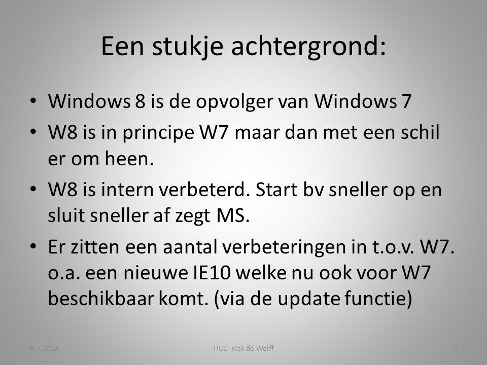 Een stukje achtergrond: Windows 8 is de opvolger van Windows 7 W8 is in principe W7 maar dan met een schil er om heen.