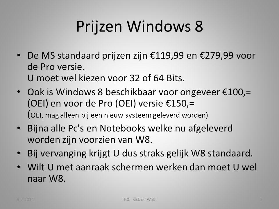 Prijzen Windows 8 De MS standaard prijzen zijn €119,99 en €279,99 voor de Pro versie.