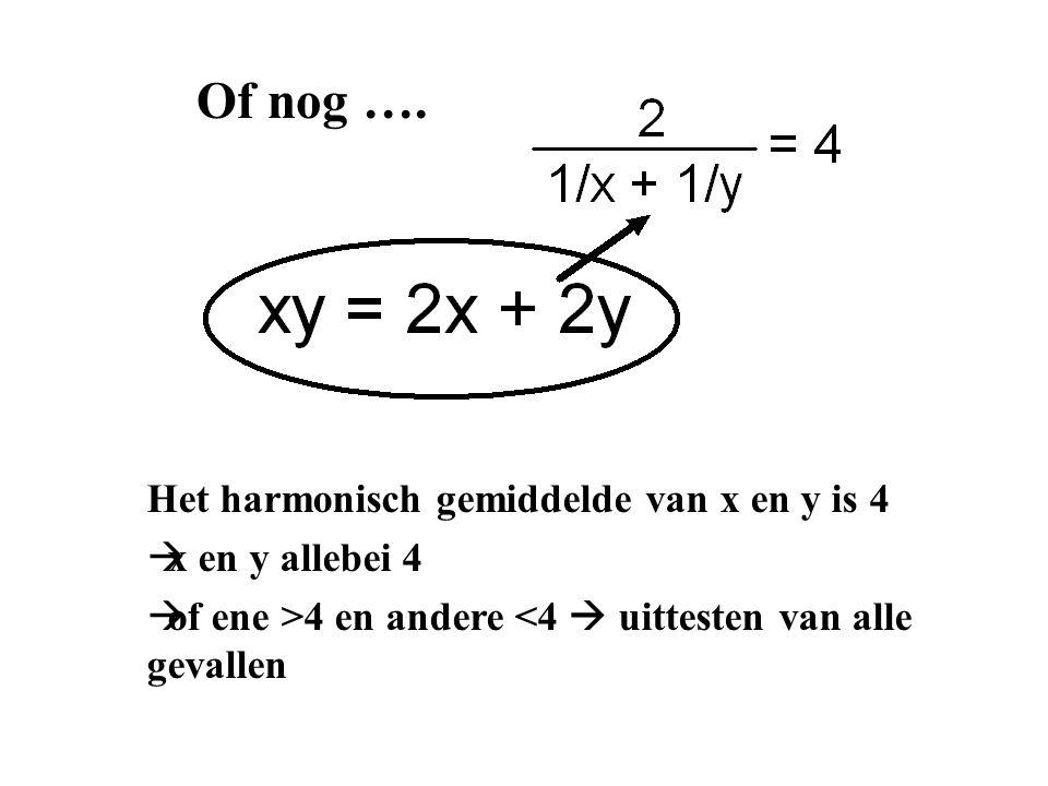Of nog …. Het harmonisch gemiddelde van x en y is 4  x en y allebei 4  of ene >4 en andere <4  uittesten van alle gevallen