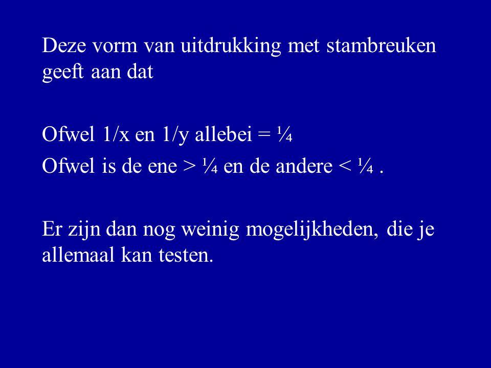 Deze vorm van uitdrukking met stambreuken geeft aan dat Ofwel 1/x en 1/y allebei = ¼ Ofwel is de ene > ¼ en de andere < ¼. Er zijn dan nog weinig moge