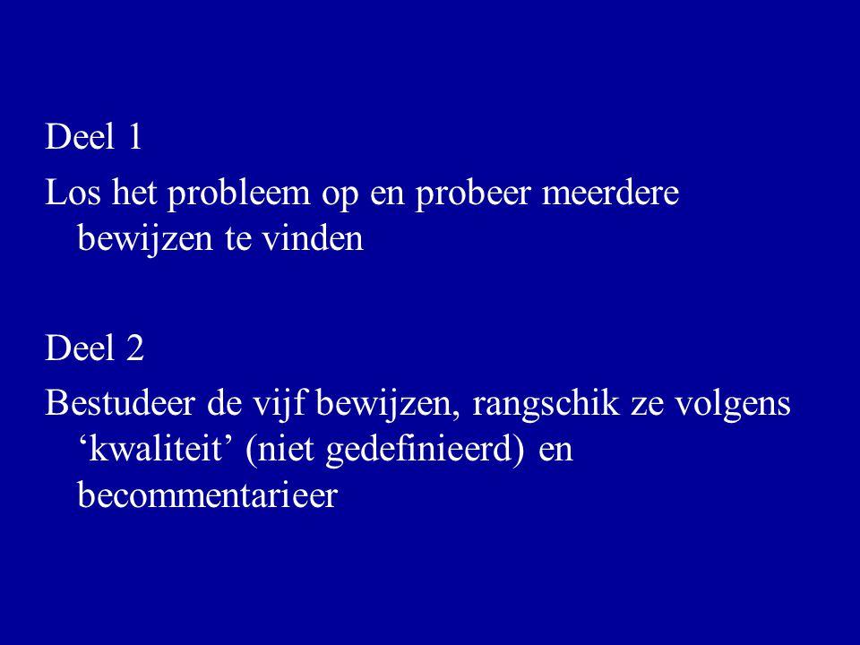 Deel 1 Los het probleem op en probeer meerdere bewijzen te vinden Deel 2 Bestudeer de vijf bewijzen, rangschik ze volgens 'kwaliteit' (niet gedefiniee