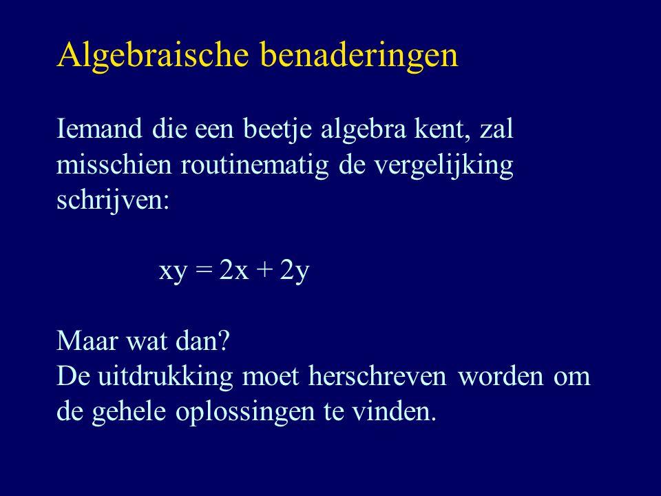 Algebraische benaderingen Iemand die een beetje algebra kent, zal misschien routinematig de vergelijking schrijven: xy = 2x + 2y Maar wat dan? De uitd