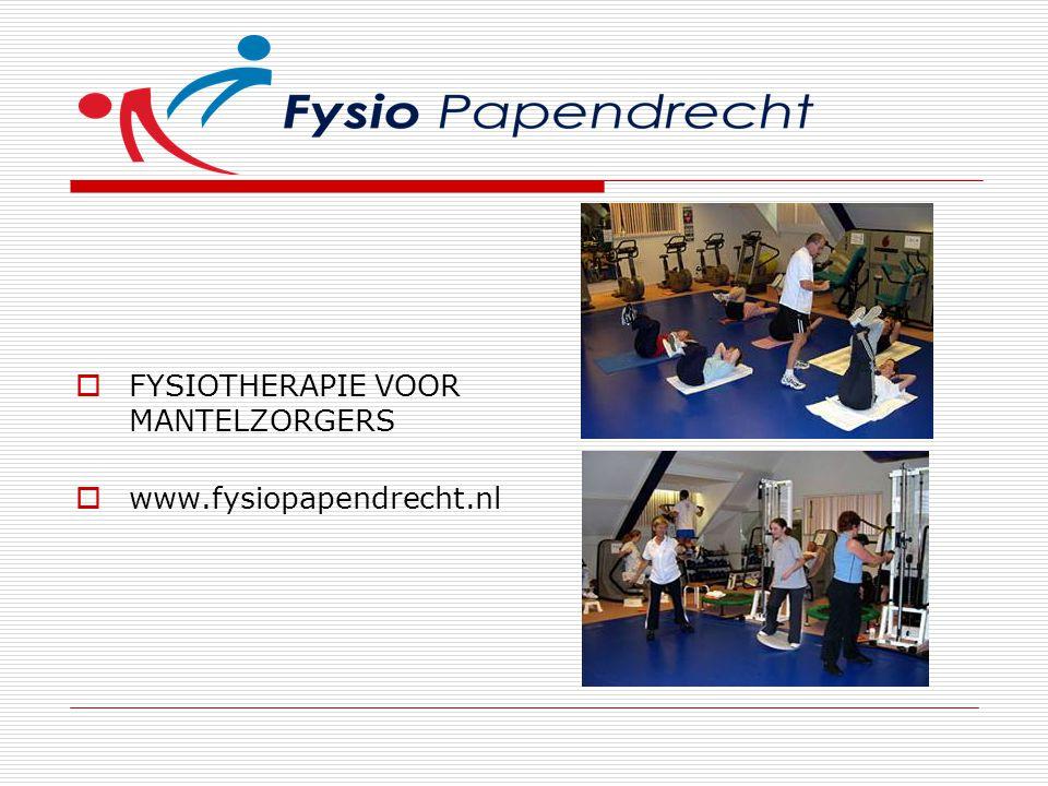  FYSIOTHERAPIE VOOR MANTELZORGERS  www.fysiopapendrecht.nl