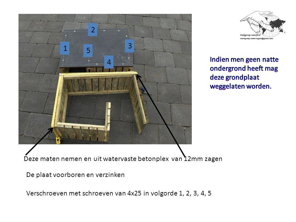 Deze maten nemen en uit watervaste betonplex van 12mm zagen De plaat voorboren en verzinken Verschroeven met schroeven van 4x25 in volgorde 1, 2, 3, 4, 5 1 2 3 4 5