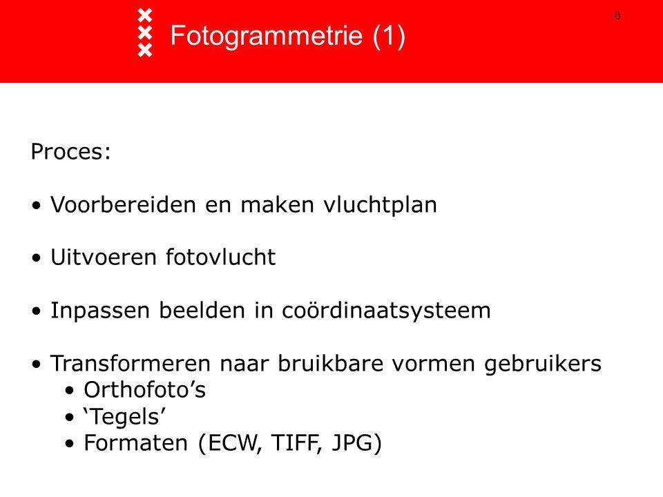 8 Fotogrammetrie (1) Proces: Voorbereiden en maken vluchtplan Uitvoeren fotovlucht Inpassen beelden in coördinaatsysteem Transformeren naar bruikbare vormen gebruikers Orthofoto's 'Tegels' Formaten (ECW, TIFF, JPG)