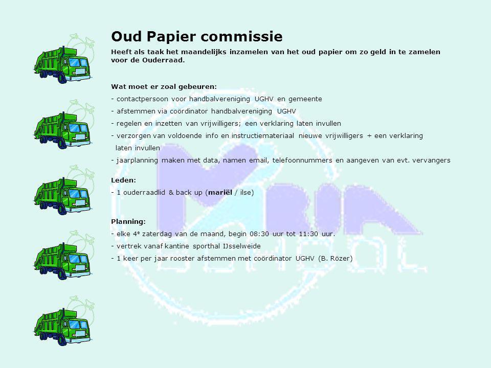 Oud Papier commissie Heeft als taak het maandelijks inzamelen van het oud papier om zo geld in te zamelen voor de Ouderraad. Wat moet er zoal gebeuren