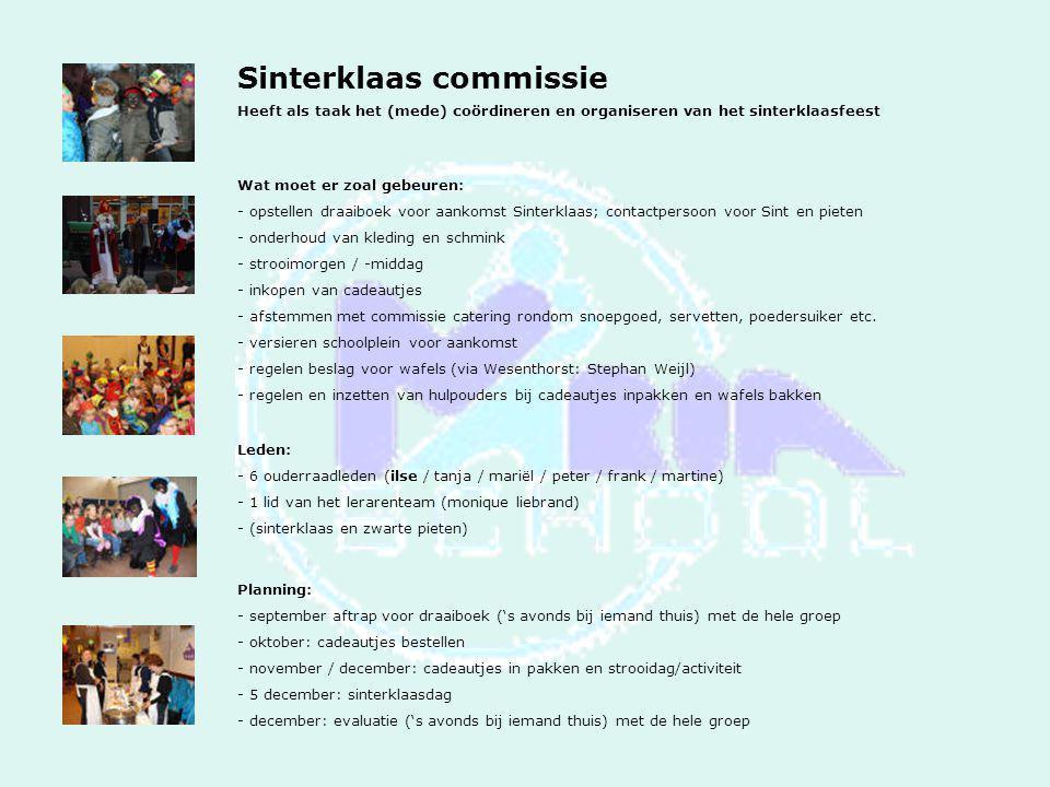 Sinterklaas commissie Heeft als taak het (mede) coördineren en organiseren van het sinterklaasfeest Wat moet er zoal gebeuren: - opstellen draaiboek v