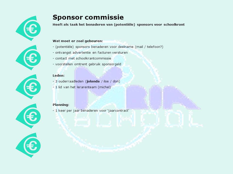Sponsor commissie Heeft als taak het benaderen van (potentiële) sponsors voor schoolkrant Wat moet er zoal gebeuren: - (potentiële) sponsors benaderen