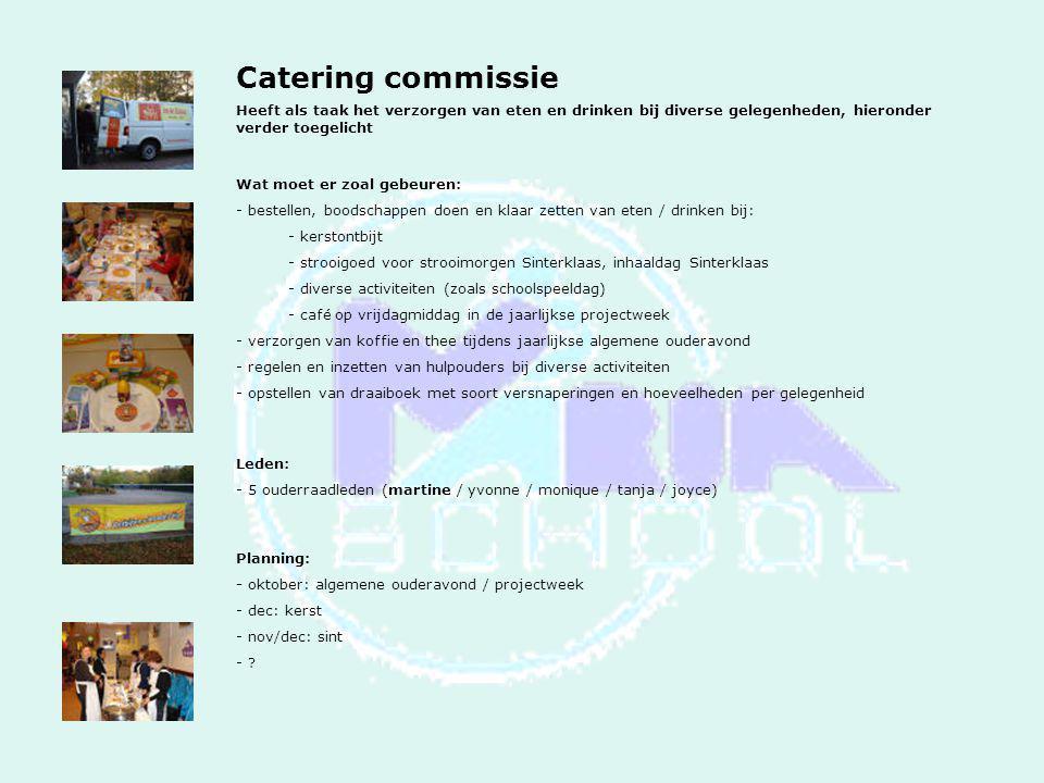 Catering commissie Heeft als taak het verzorgen van eten en drinken bij diverse gelegenheden, hieronder verder toegelicht Wat moet er zoal gebeuren: -