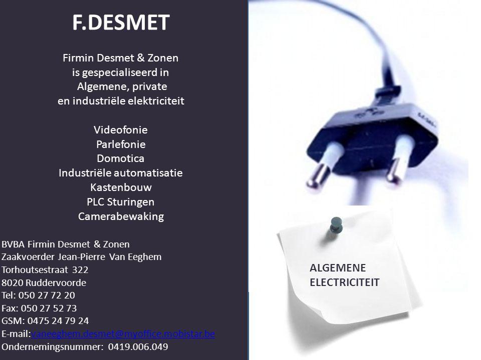 F.DESMET Firmin Desmet & Zonen is gespecialiseerd in Algemene, private en industriële elektriciteit Videofonie Parlefonie Domotica Industriële automat