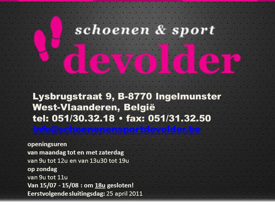 Lysbrugstraat 9, B-8770 Ingelmunster West-Vlaanderen, België tel: 051/30.32.18 fax: 051/31.32.50 info@schoenenensportdevolder.be info@schoenenensportd