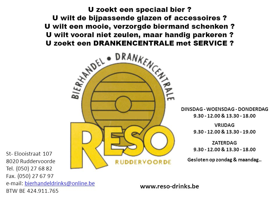 St- Elooistraat 107 8020 Ruddervoorde Tel. (050) 27 68 82 Fax. (050) 27 67 97 e-mail: bierhandeldrinks@online.be BTW BE 424.911.765bierhandeldrinks@on