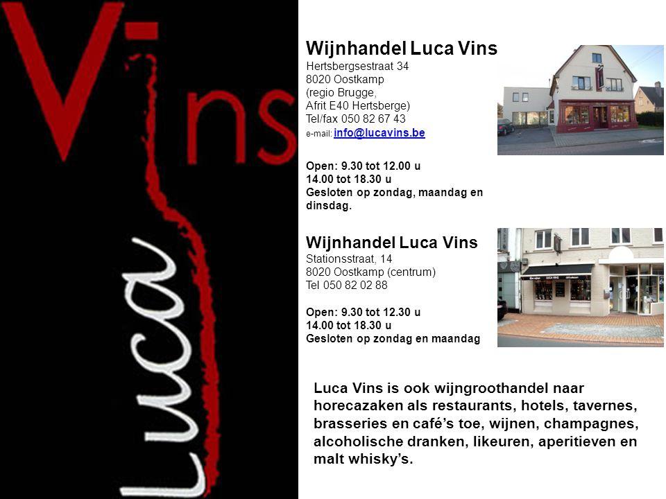 Wijnhandel Luca Vins Hertsbergsestraat 34 8020 Oostkamp (regio Brugge, Afrit E40 Hertsberge) Tel/fax 050 82 67 43 e-mail: info@lucavins.be info@lucavi
