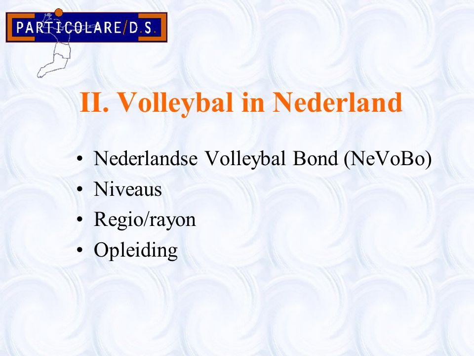 II. Volleybal in Nederland Nederlandse Volleybal Bond (NeVoBo) Niveaus Regio/rayon Opleiding