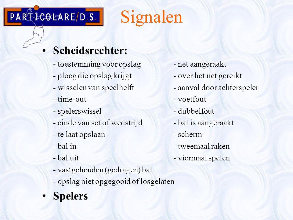 Signalen Scheidsrechter: - toestemming voor opslag- net aangeraakt - ploeg die opslag krijgt- over het net gereikt - wisselen van speelhelft- aanval d