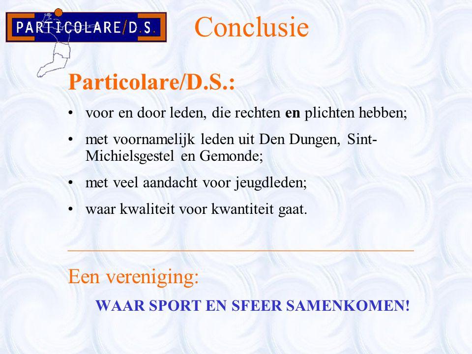 Conclusie Particolare/D.S.: voor en door leden, die rechten en plichten hebben; met voornamelijk leden uit Den Dungen, Sint- Michielsgestel en Gemonde