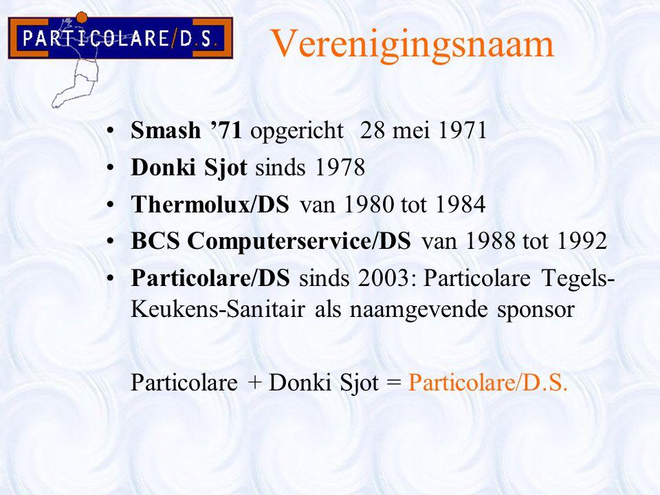 Verenigingsnaam Smash '71 opgericht 28 mei 1971 Donki Sjot sinds 1978 Thermolux/DS van 1980 tot 1984 BCS Computerservice/DS van 1988 tot 1992 Particol
