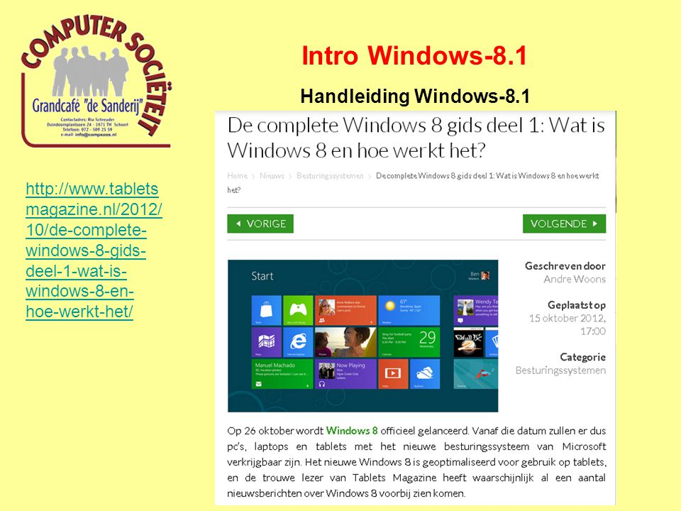 Intro Windows-8.1 Handleiding Windows-8.1 http://www.tablets magazine.nl/2012/ 10/de-complete- windows-8-gids- deel-1-wat-is- windows-8-en- hoe-werkt-het/