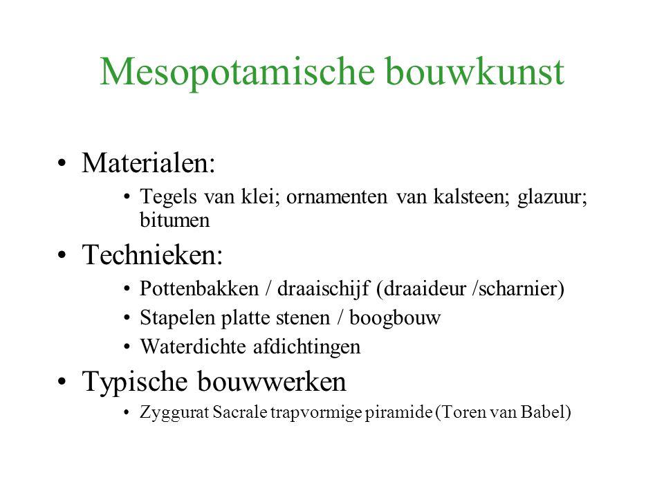 Mesopotamische bouwkunst Materialen: Tegels van klei; ornamenten van kalsteen; glazuur; bitumen Technieken: Pottenbakken / draaischijf (draaideur /sch