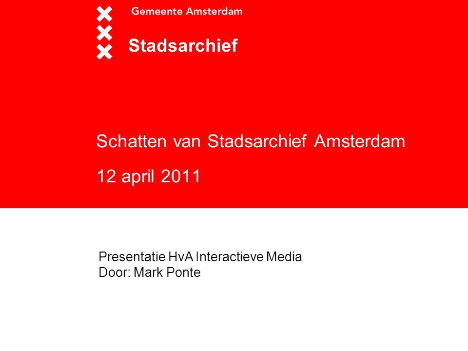 Schatten van Stadsarchief Amsterdam 12 april 2011 Stadsarchief Presentatie HvA Interactieve Media Door: Mark Ponte