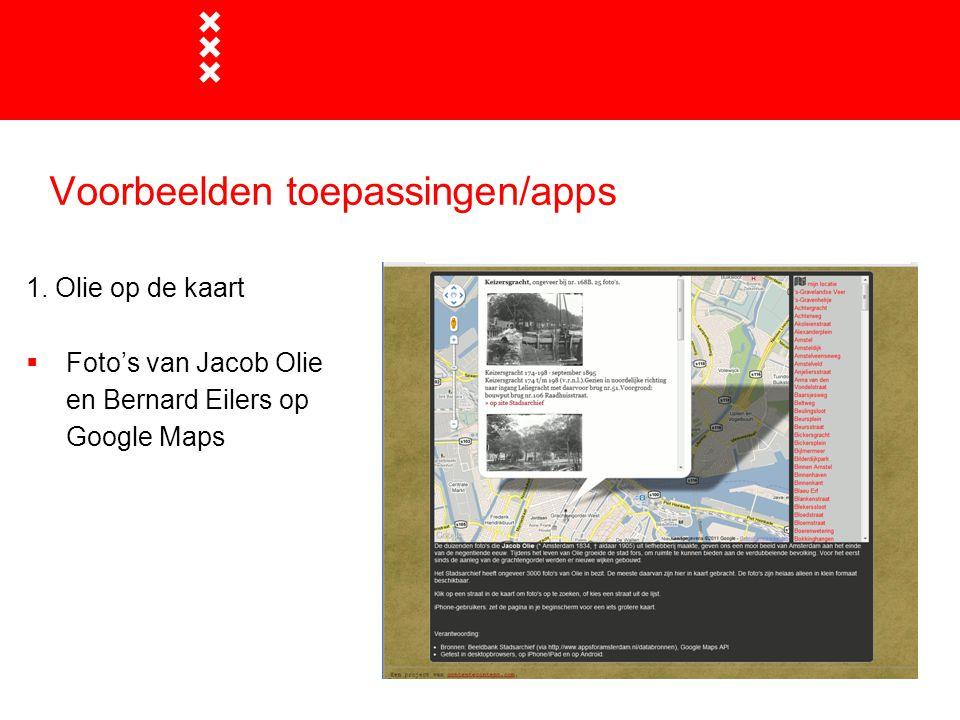 Voorbeelden toepassingen/apps 1. Olie op de kaart  Foto's van Jacob Olie en Bernard Eilers op Google Maps