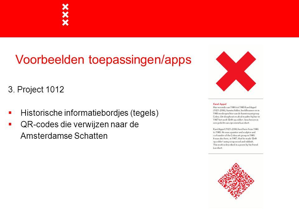 Voorbeelden toepassingen/apps 3. Project 1012  Historische informatiebordjes (tegels)  QR-codes die verwijzen naar de Amsterdamse Schatten