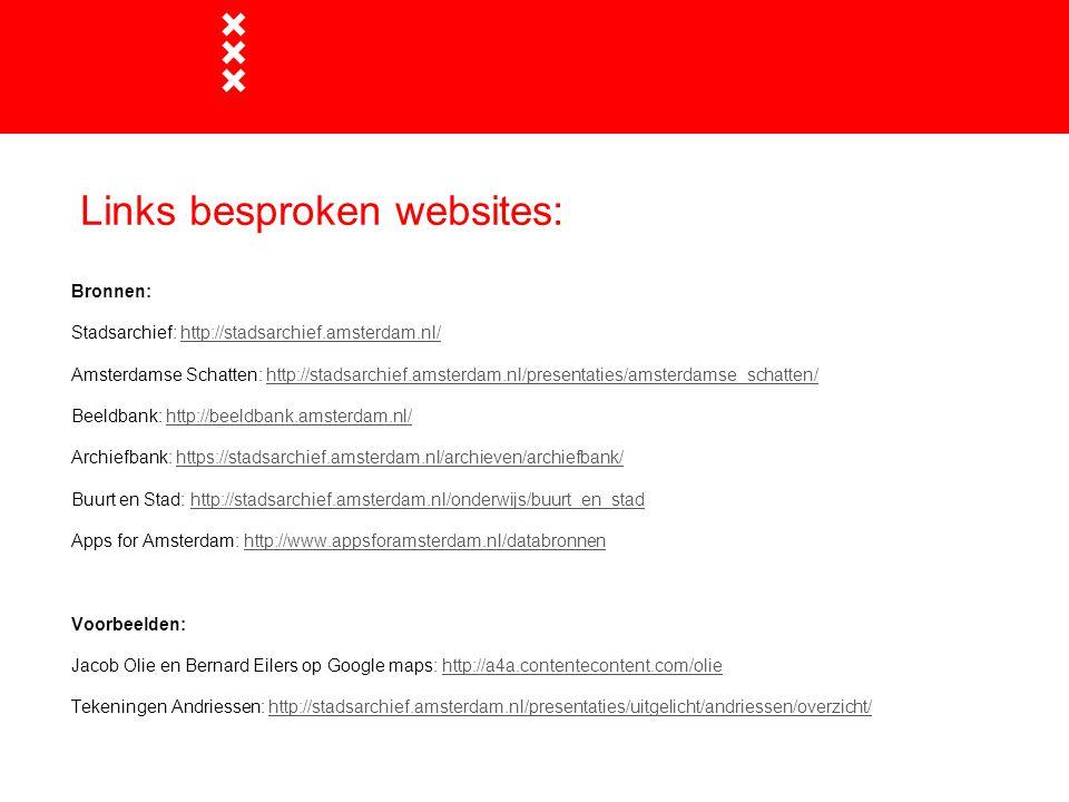 Links besproken websites: Bronnen: Stadsarchief: http://stadsarchief.amsterdam.nl/http://stadsarchief.amsterdam.nl/ Amsterdamse Schatten: http://stads