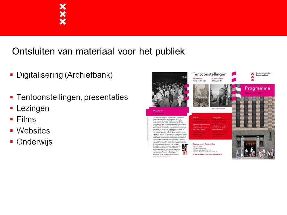 Ontsluiten van materiaal voor het publiek  Digitalisering (Archiefbank)  Tentoonstellingen, presentaties  Lezingen  Films  Websites  Onderwijs