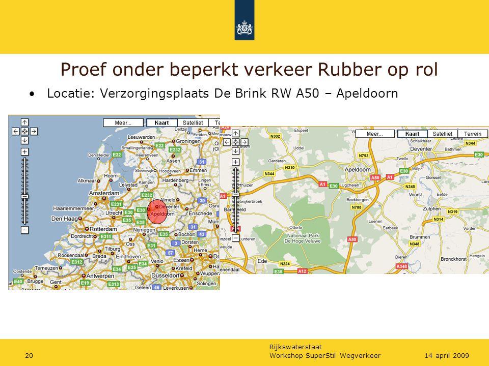 Rijkswaterstaat Workshop SuperStil Wegverkeer2014 april 2009 Proef onder beperkt verkeer Rubber op rol Locatie: Verzorgingsplaats De Brink RW A50 – Apeldoorn