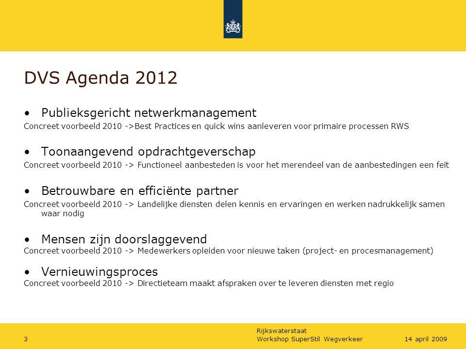 Rijkswaterstaat Workshop SuperStil Wegverkeer314 april 2009 DVS Agenda 2012 Publieksgericht netwerkmanagement Concreet voorbeeld 2010 ->Best Practices