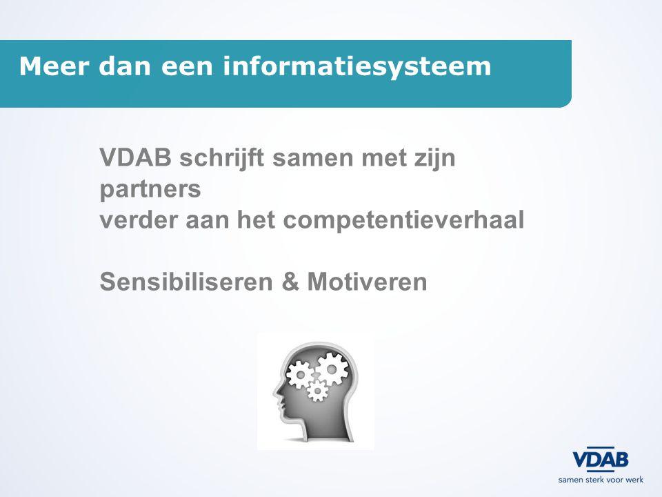 Meer dan een informatiesysteem VDAB schrijft samen met zijn partners verder aan het competentieverhaal Sensibiliseren & Motiveren