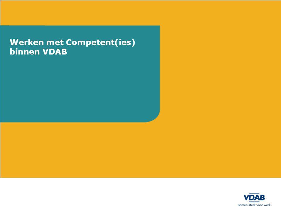 Ontwikkeling van VDAB-dienstverlening op basis van competenties Gebruik van de standaard Competent Eerste fase (2012): focus op matching met competenties als bijkomende criteria 2013-2015: competentiewerking wordt aangepast en uitgebouwd op basis van Competent Krachtlijnen