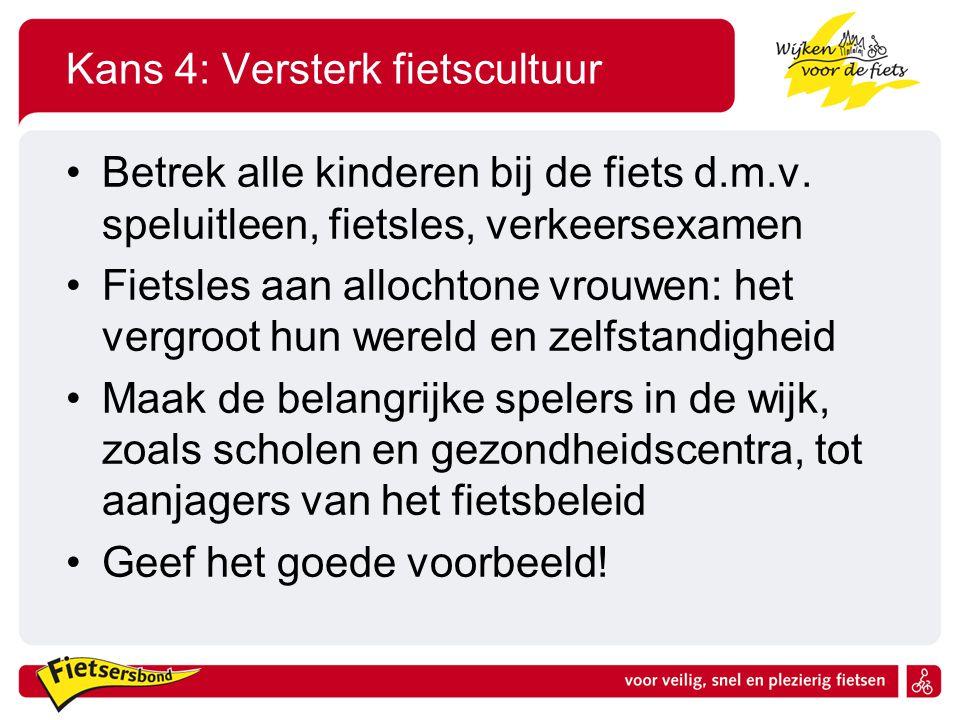 Kans 4: Versterk fietscultuur Betrek alle kinderen bij de fiets d.m.v. speluitleen, fietsles, verkeersexamen Fietsles aan allochtone vrouwen: het verg