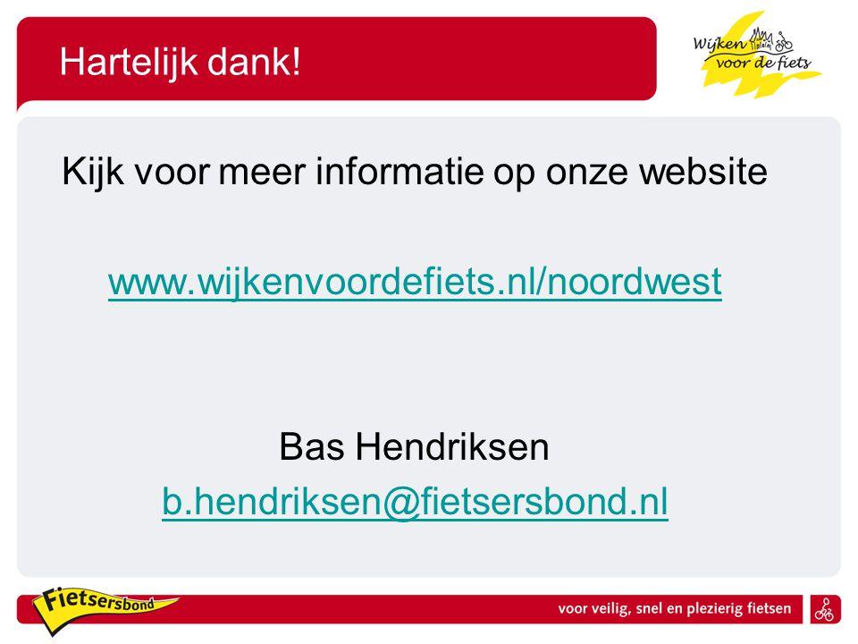 Hartelijk dank! Kijk voor meer informatie op onze website www.wijkenvoordefiets.nl/noordwest Bas Hendriksen b.hendriksen@fietsersbond.nl