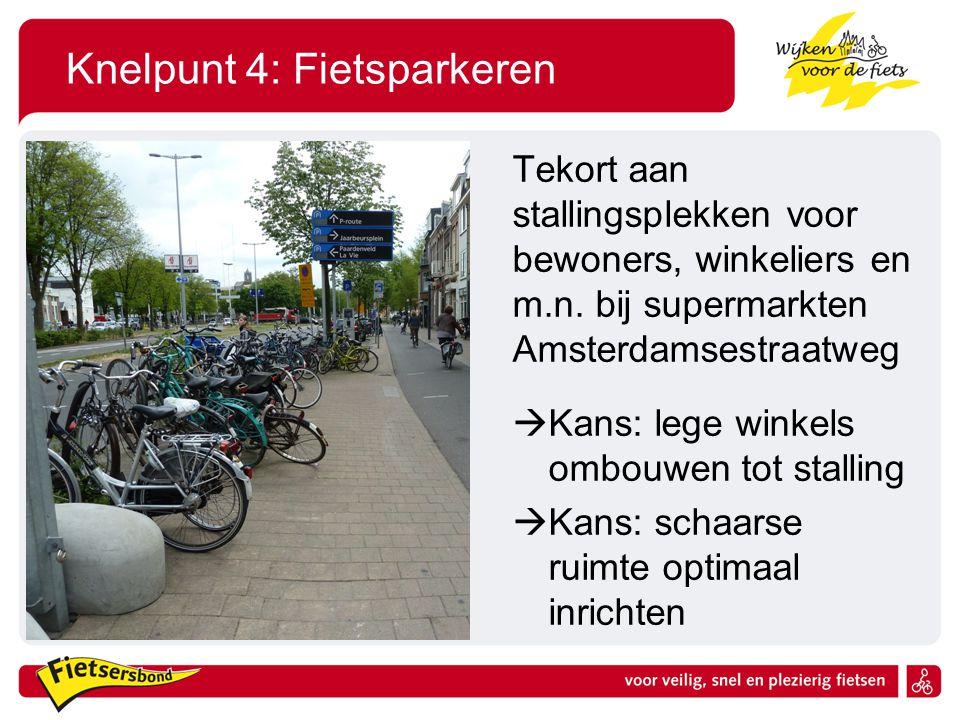 Knelpunt 4: Fietsparkeren Tekort aan stallingsplekken voor bewoners, winkeliers en m.n. bij supermarkten Amsterdamsestraatweg  Kans: lege winkels omb