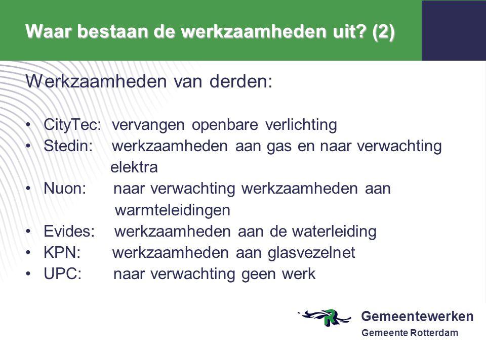 Gemeentewerken Gemeente Rotterdam Waar bestaan de werkzaamheden uit? (2) Werkzaamheden van derden: CityTec: vervangen openbare verlichting Stedin: wer
