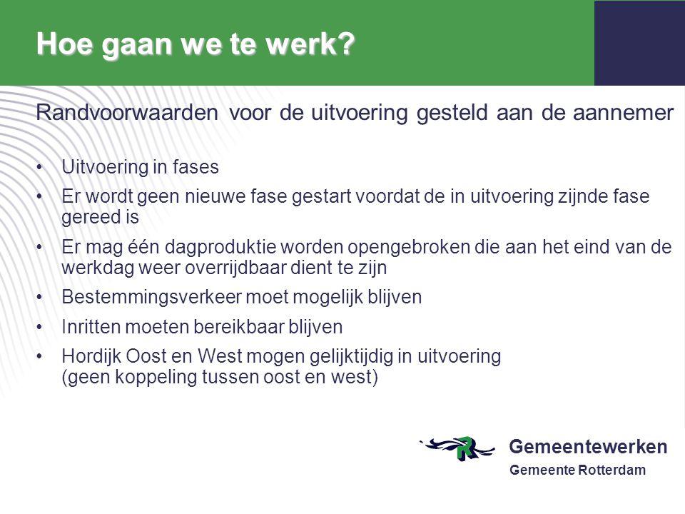 Gemeentewerken Gemeente Rotterdam Hoe gaan we te werk? Randvoorwaarden voor de uitvoering gesteld aan de aannemer Uitvoering in fases Er wordt geen ni