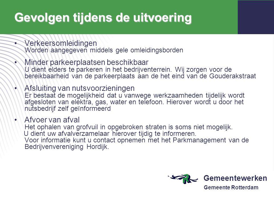 Gemeentewerken Gemeente Rotterdam Gevolgen tijdens de uitvoering Verkeersomleidingen Worden aangegeven middels gele omleidingsborden Minder parkeerpla