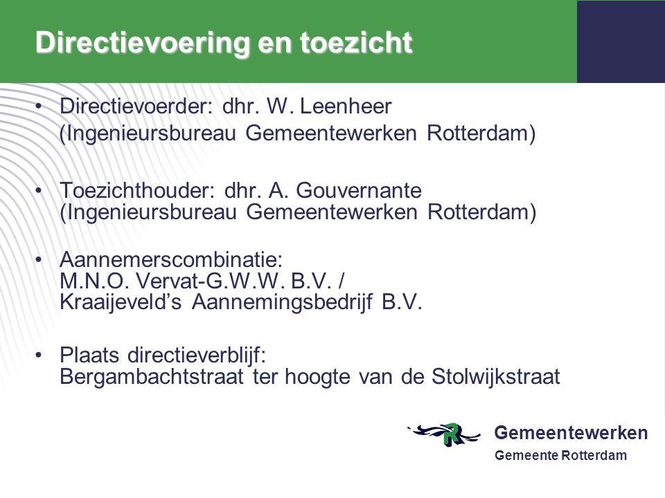 Gemeentewerken Gemeente Rotterdam Directievoering en toezicht Directievoerder: dhr. W. Leenheer (Ingenieursbureau Gemeentewerken Rotterdam) Toezichtho