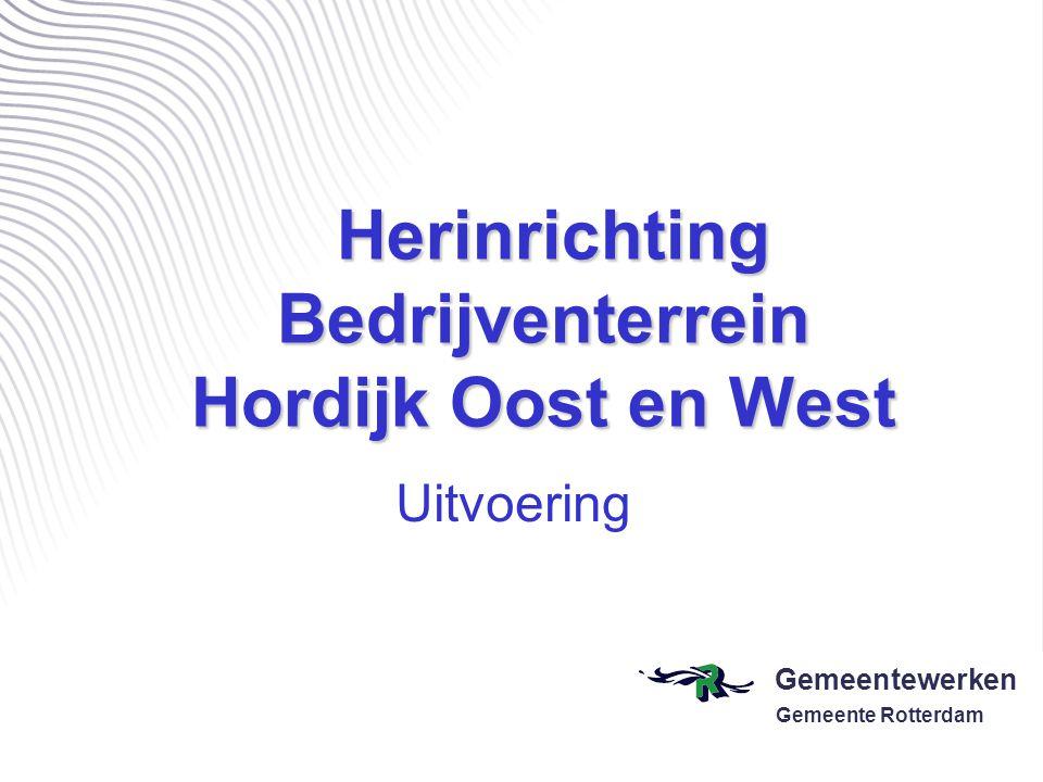 Gemeentewerken Gemeente Rotterdam Herinrichting Bedrijventerrein Hordijk Oost en West Herinrichting Bedrijventerrein Hordijk Oost en West Uitvoering